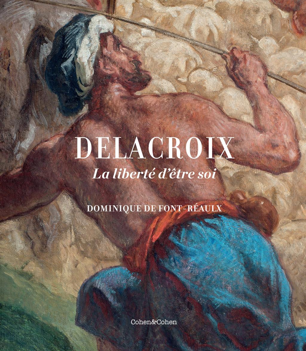 Delacroix : La liberté d'être soi De Dominique de Font-Réaulx, Cohen & Cohen (2018)
